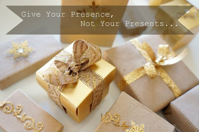 Give-Your-Presence-Not-Your-Presents
